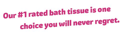 Our #1 rated bath tissue is one choice you will never regret.